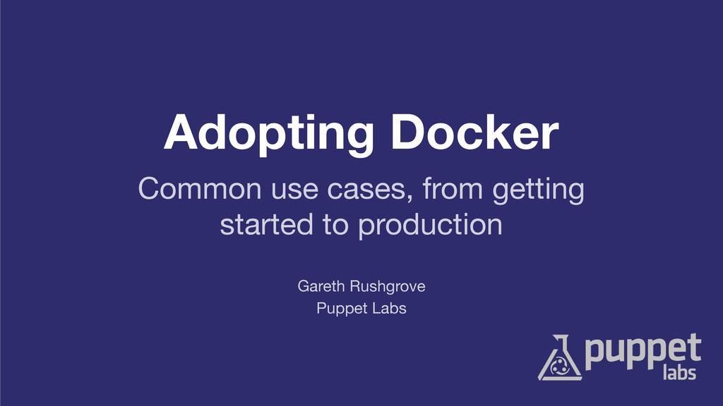 Adopting Docker Puppet Labs Gareth Rushgrove Co...