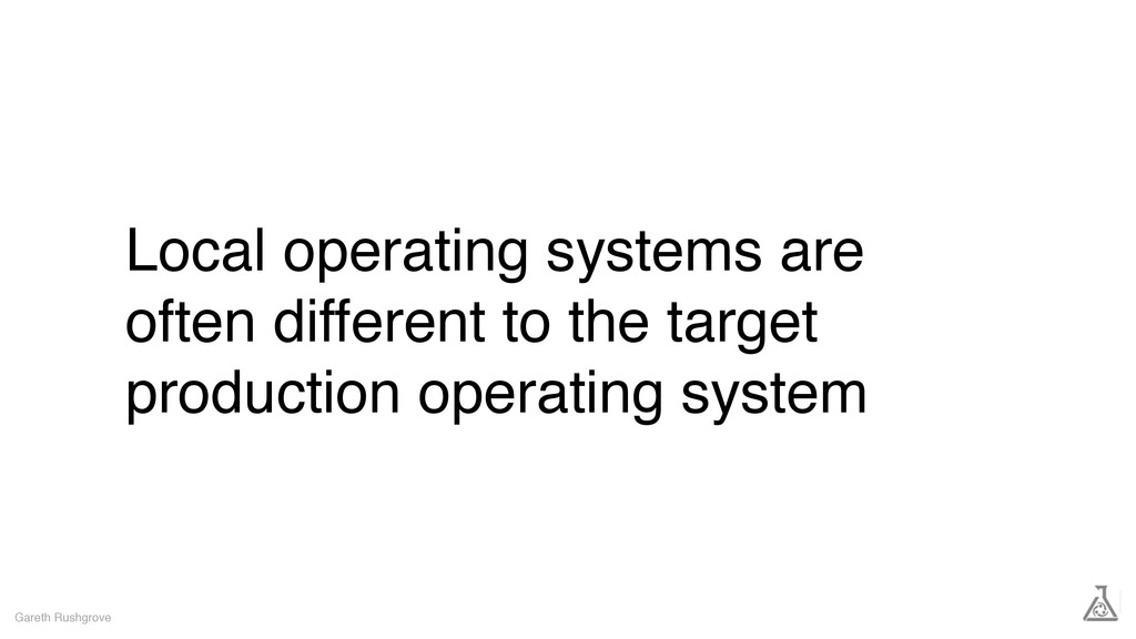 Local operating systems are often different to ...