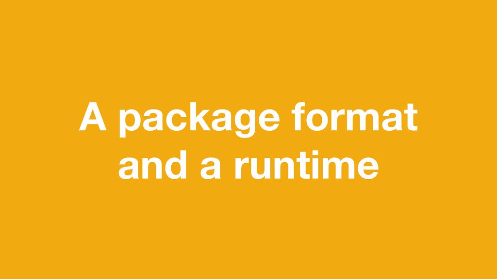 A package format and a runtime