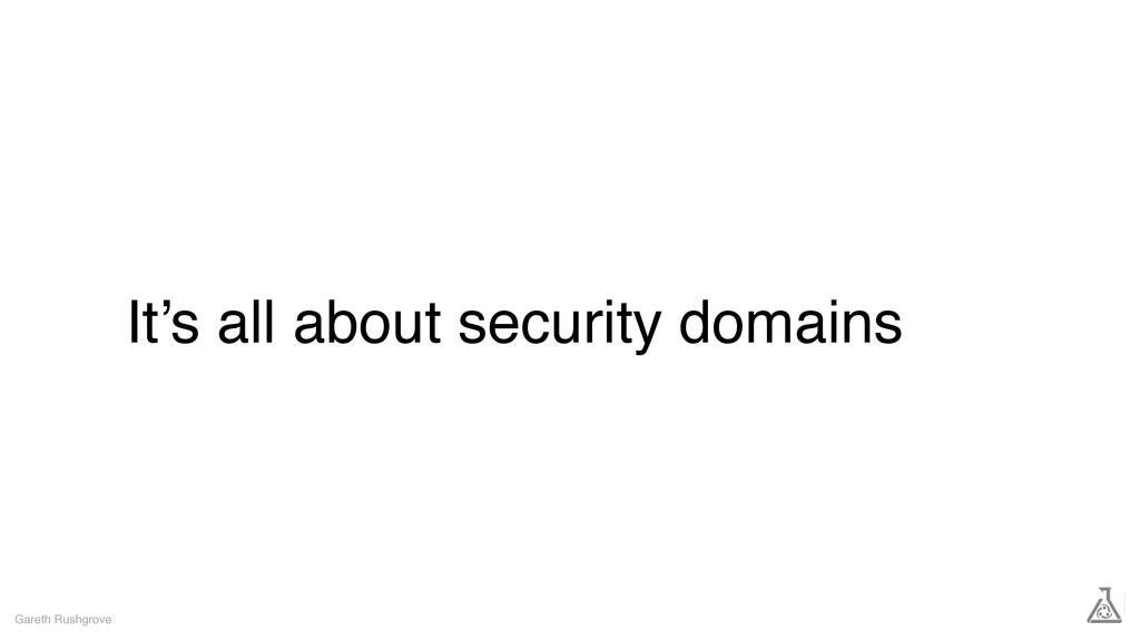 It's all about security domains Gareth Rushgrove