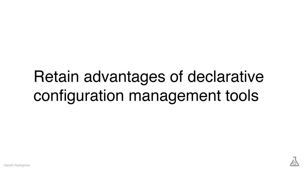 Retain advantages of declarative configuration m...