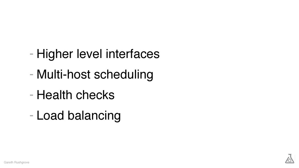 Higher level interfaces Multi-host scheduling H...