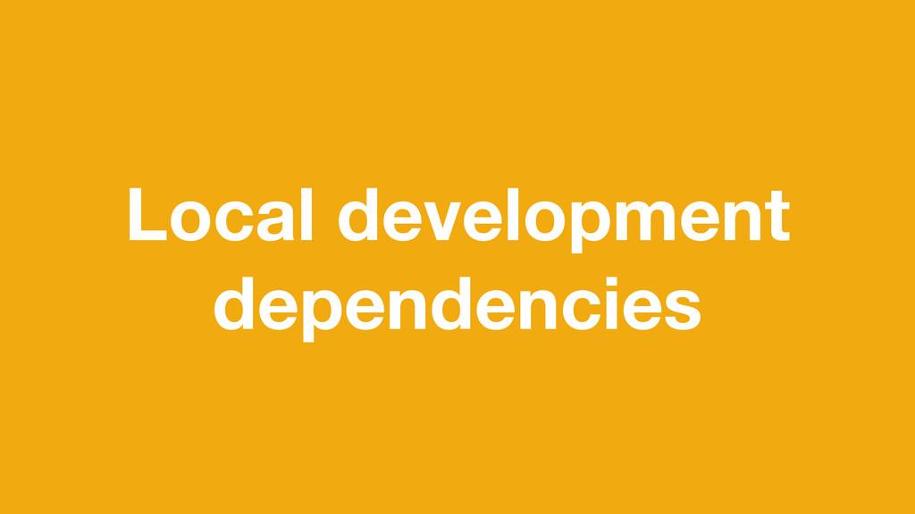 Local development dependencies