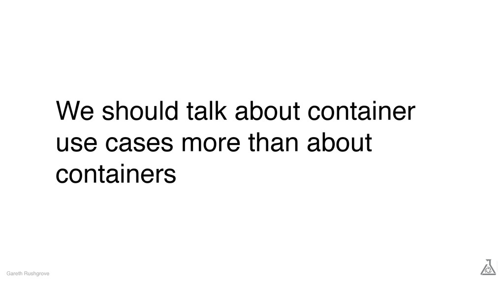 We should talk about container use cases more t...