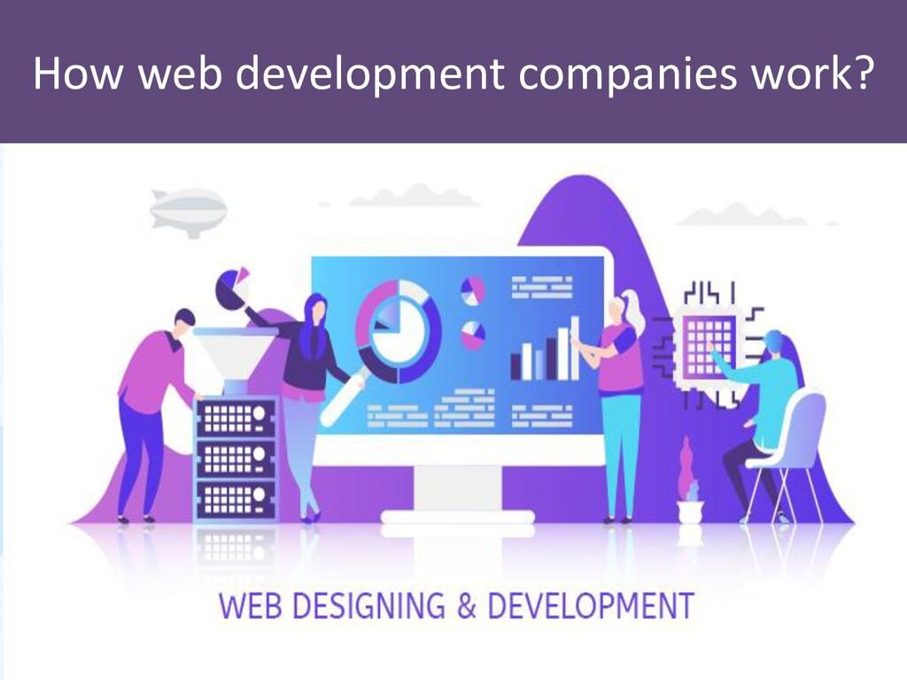 How web development companies work?
