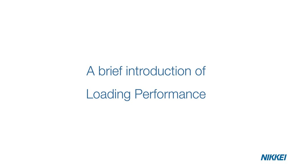 A brief introduction of Loading Performance