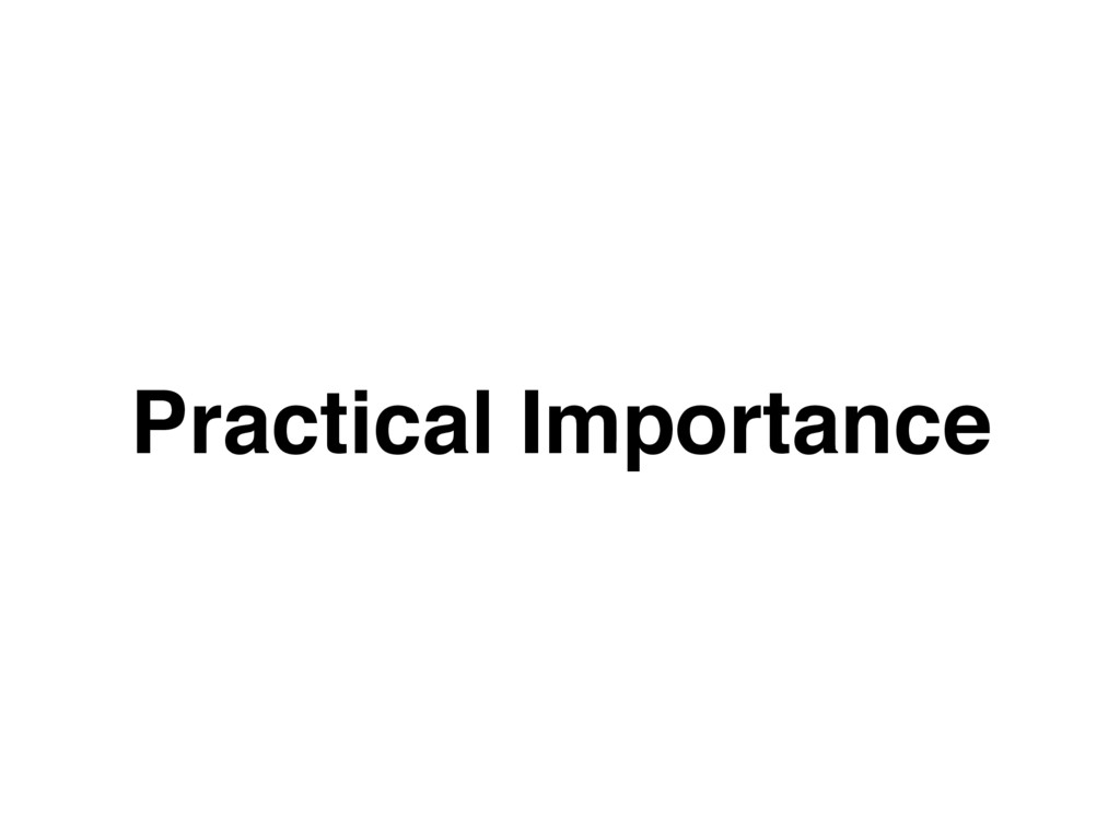 Practical Importance
