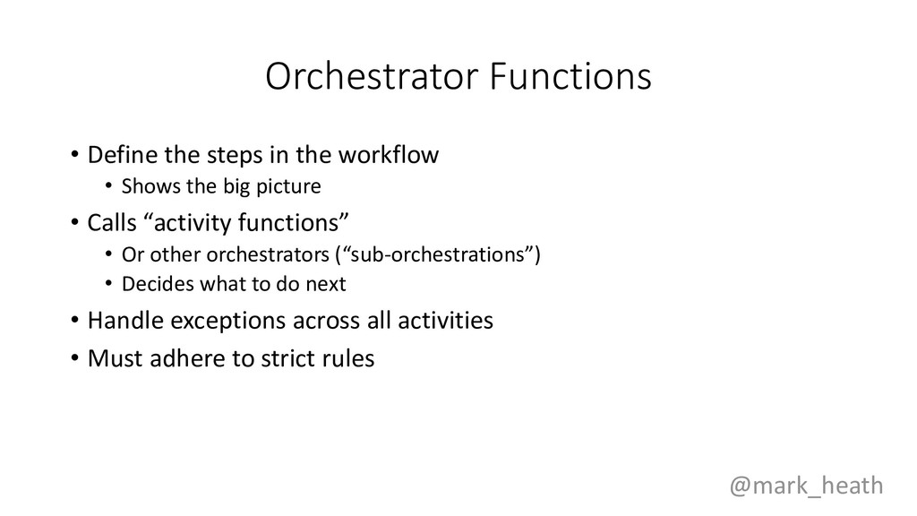 Orchestrator Functions • Define the steps in th...