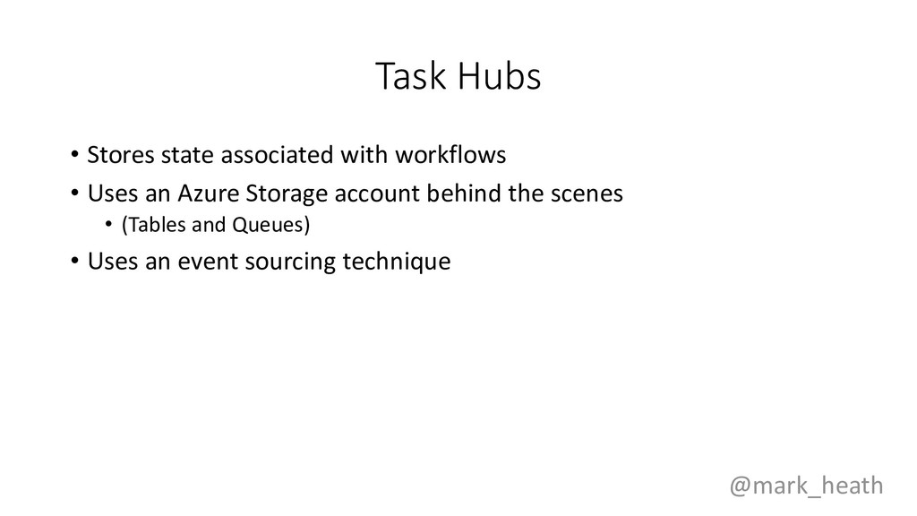 Task Hubs • Stores state associated with workfl...