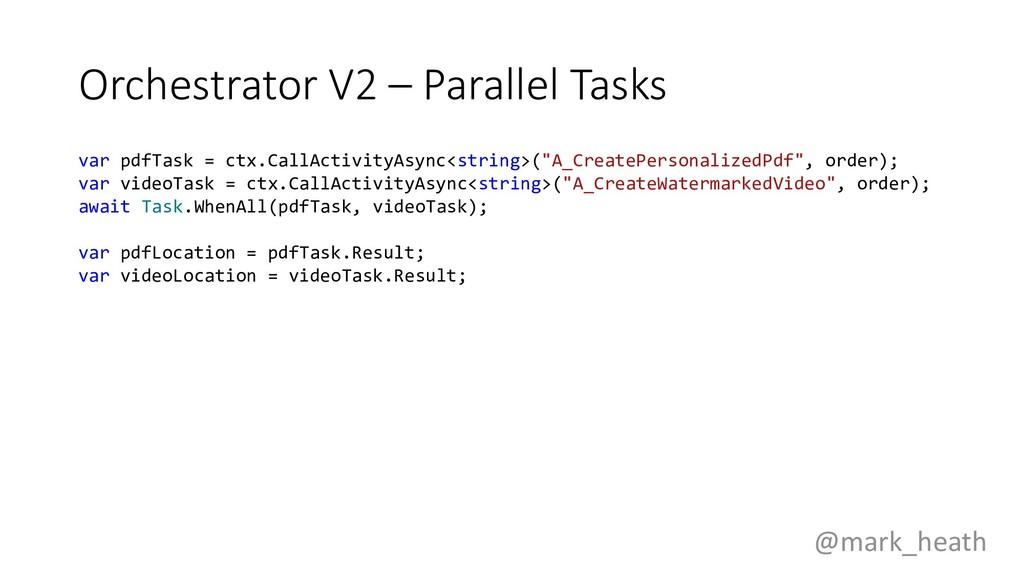 Orchestrator V2 – Parallel Tasks var pdfTask = ...