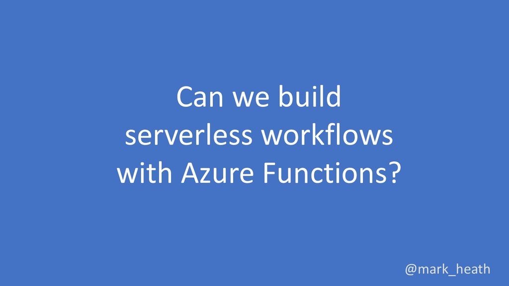 Can we build serverless workflows with Azure Fu...