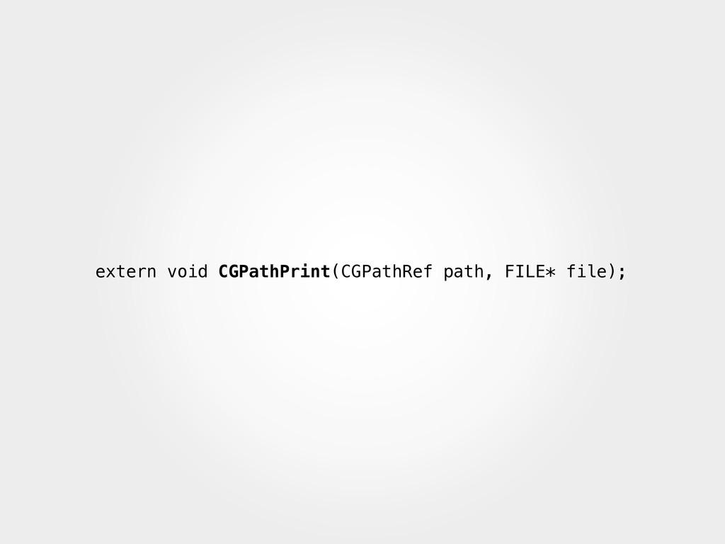 extern void CGPathPrint(CGPathRef path, FILE* f...
