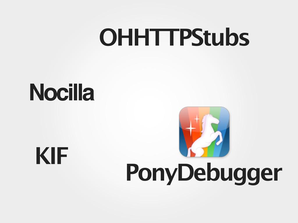 Nocilla KIF PonyDebugger OHHTTPStubs