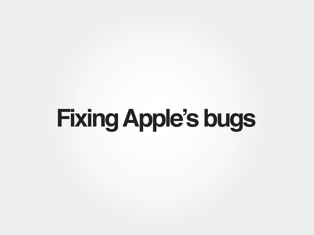 Fixing Apple's bugs