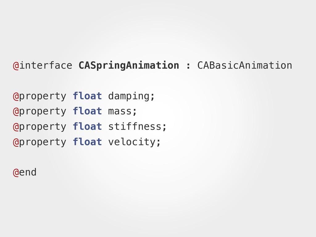 @interface CASpringAnimation : CABasicAnimation...