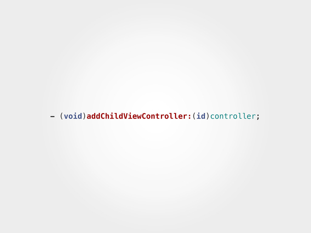 - (void)addChildViewController:(id)controller;