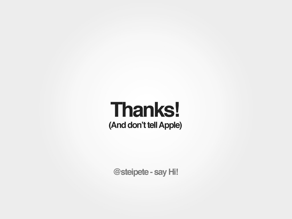 Thanks! (And don't tell Apple) @steipete - say ...