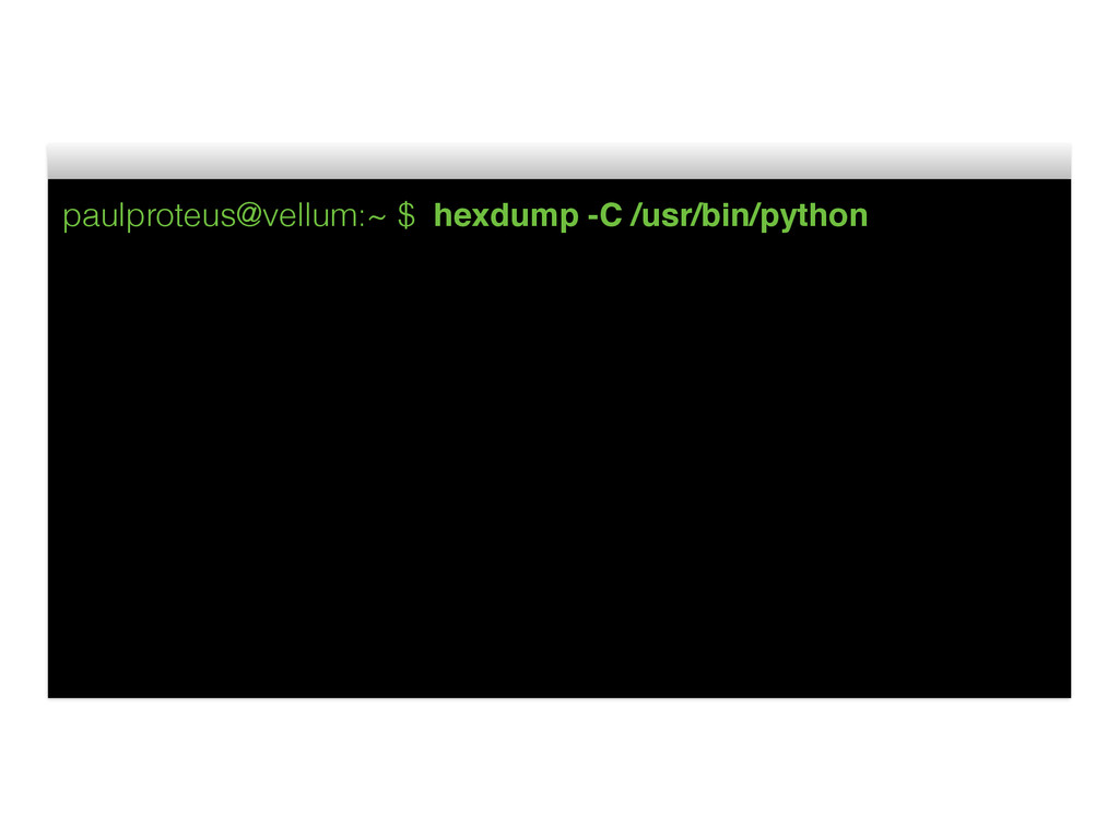 paulproteus@vellum:~ $ hexdump -C /usr/bin/pyth...