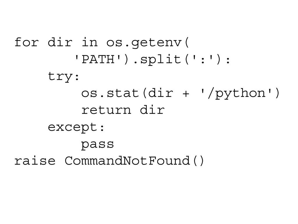 for dir in os.getenv( 'PATH').split(':'): try: ...