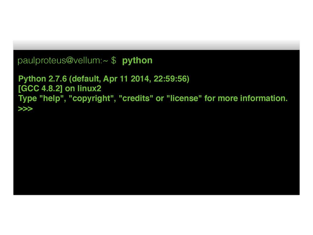 paulproteus@vellum:~ $ python Python 2.7.6 (def...