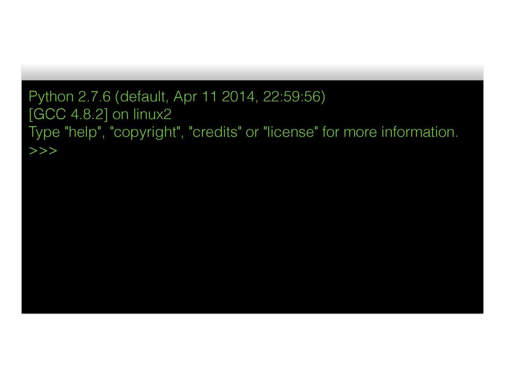 Python 2.7.6 (default, Apr 11 2014, 22:59:56) [...