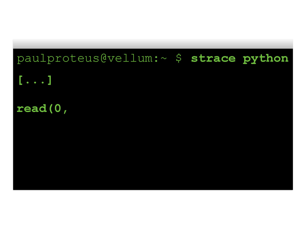 paulproteus@vellum:~ $ strace python [...] read...