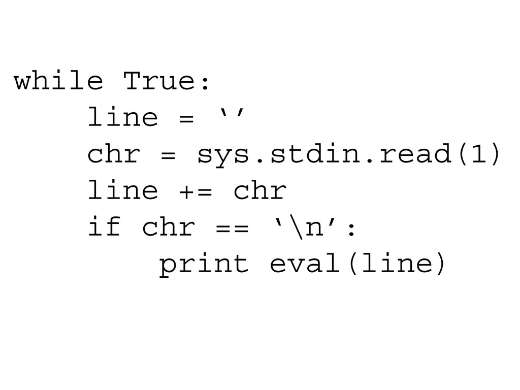 while True: line = '' chr = sys.stdin.read(1) l...