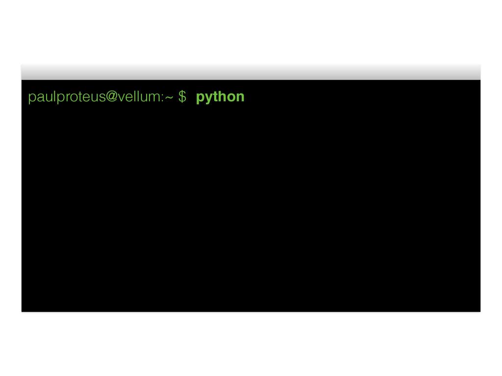 paulproteus@vellum:~ $ python