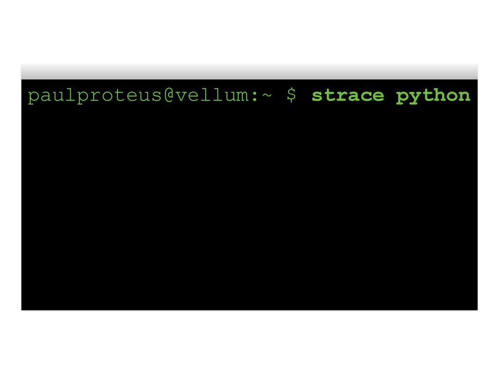 paulproteus@vellum:~ $ strace python