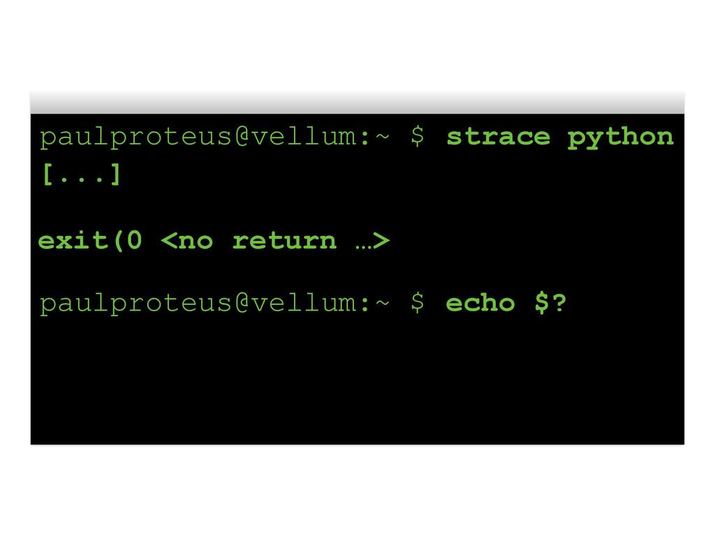 paulproteus@vellum:~ $ strace python [...] exit...
