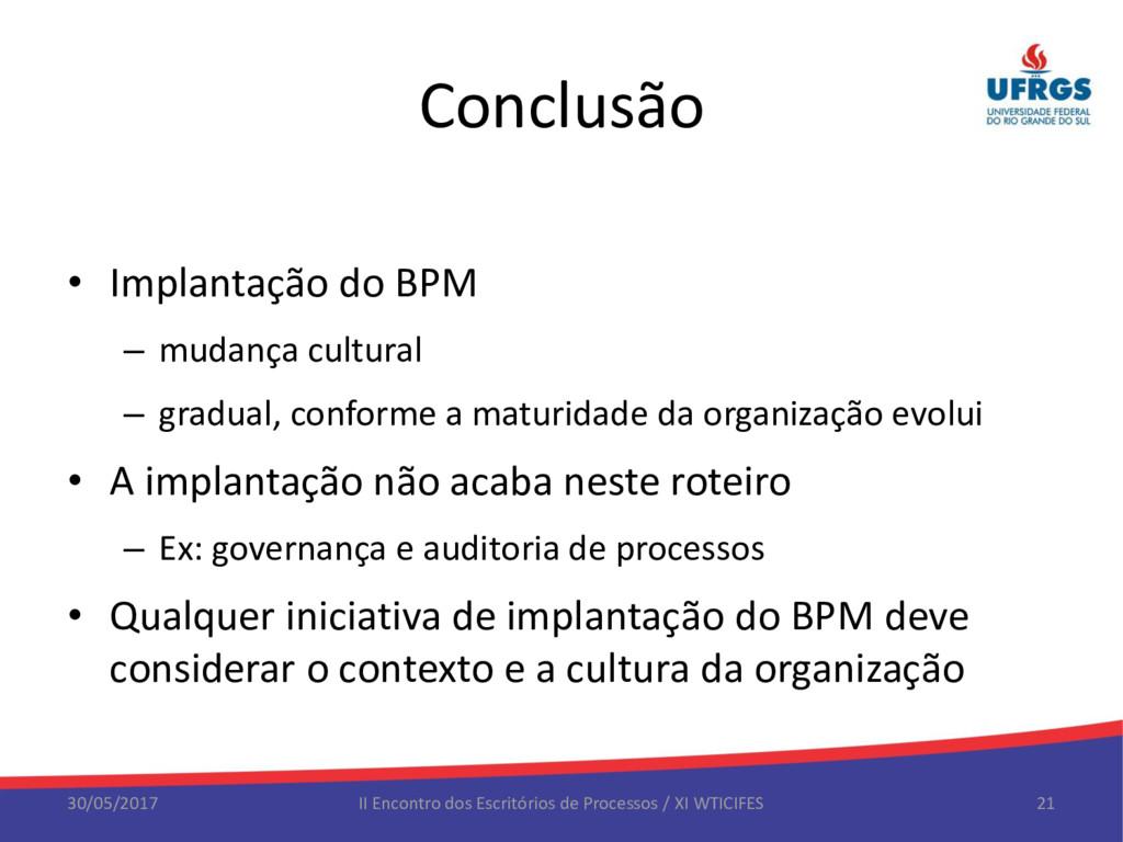 Conclusão • Implantação do BPM – mudança cultur...