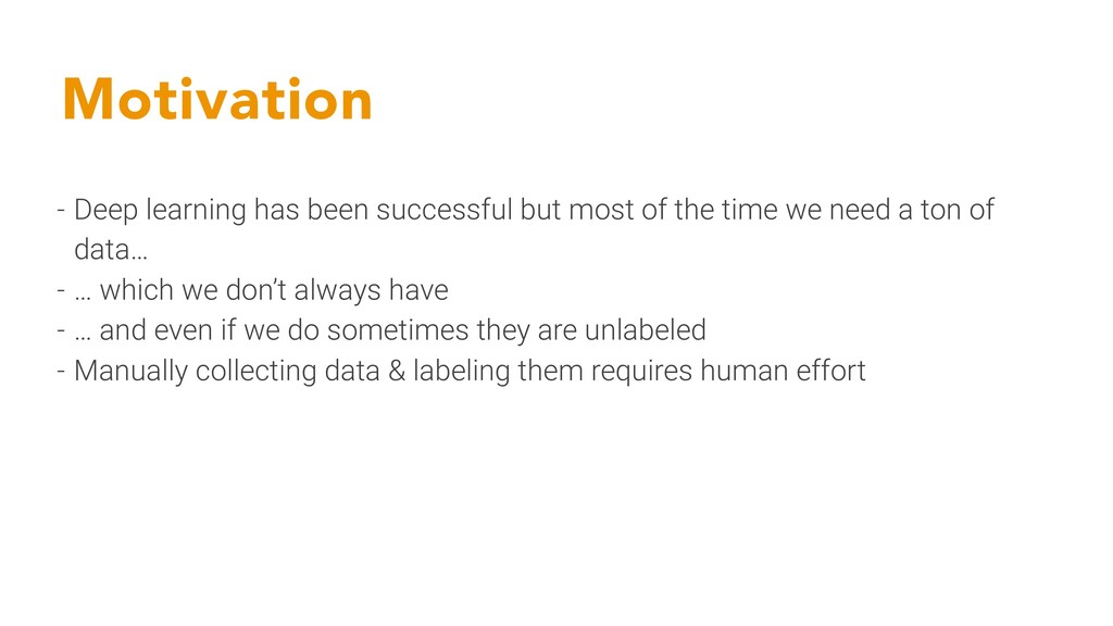 Motivation - Deep learning has been successful ...