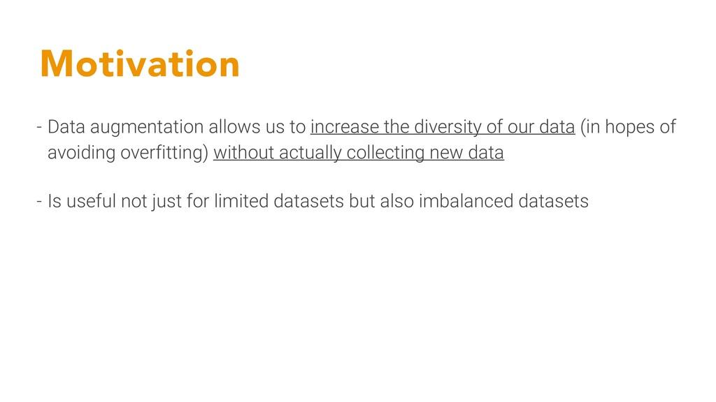 Motivation - Data augmentation allows us to inc...