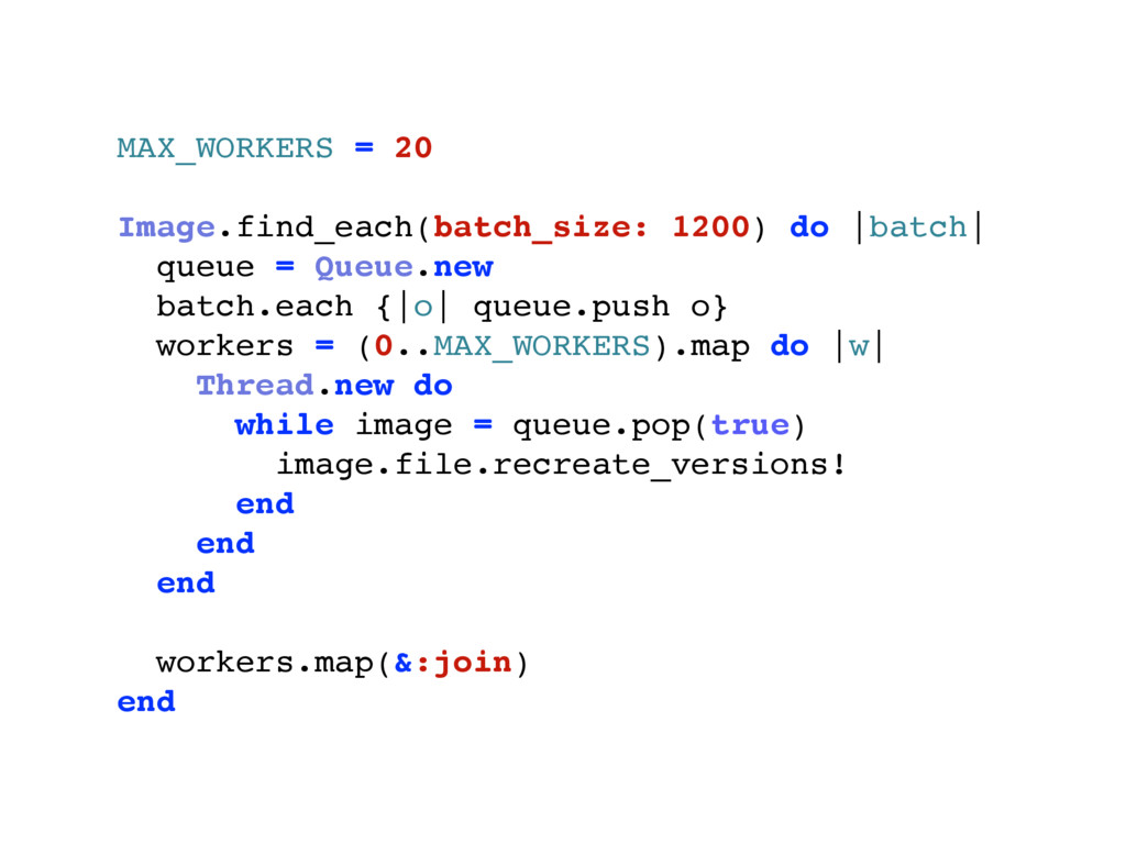 MAX_WORKERS = 20 Image.find_each(batch_size: 12...