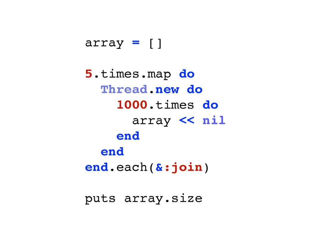 array = [] 5.times.map do Thread.new do 1000.ti...
