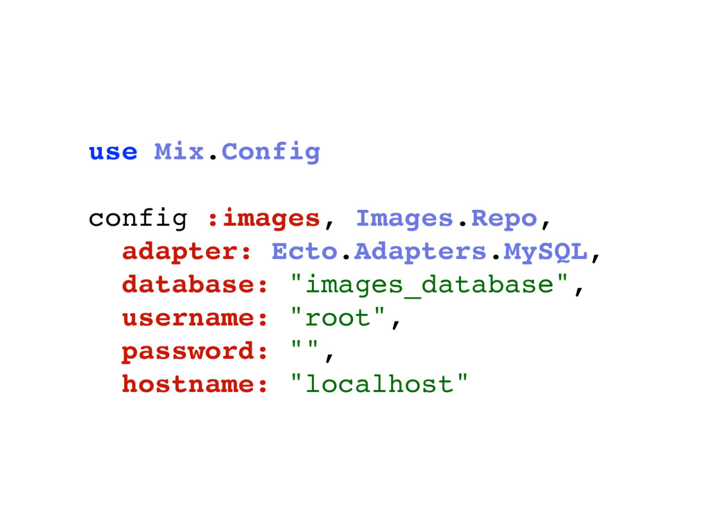 use Mix.Config config :images, Images.Repo, ada...