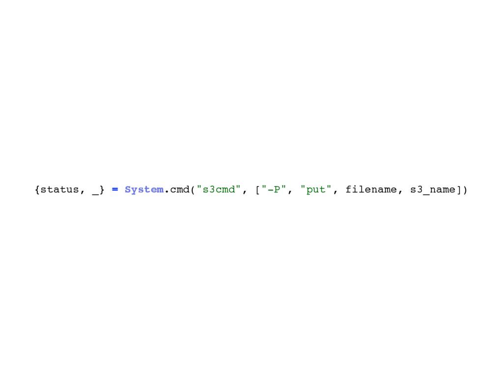 """{status, _} = System.cmd(""""s3cmd"""", [""""-P"""", """"put"""",..."""