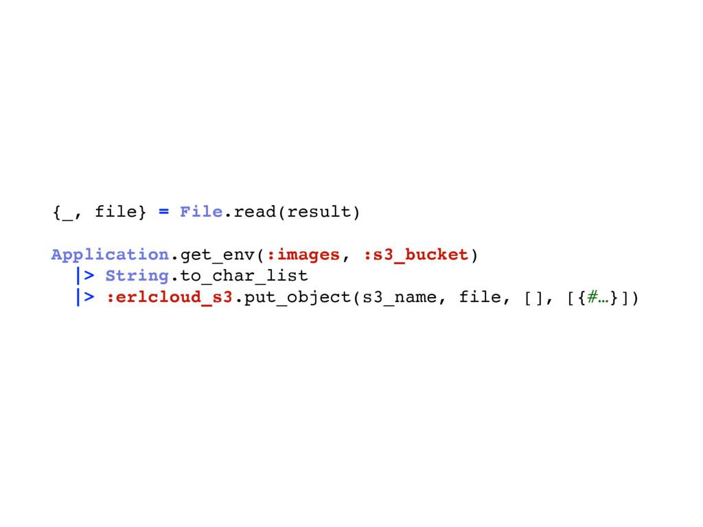 {_, file} = File.read(result) Application.get_e...