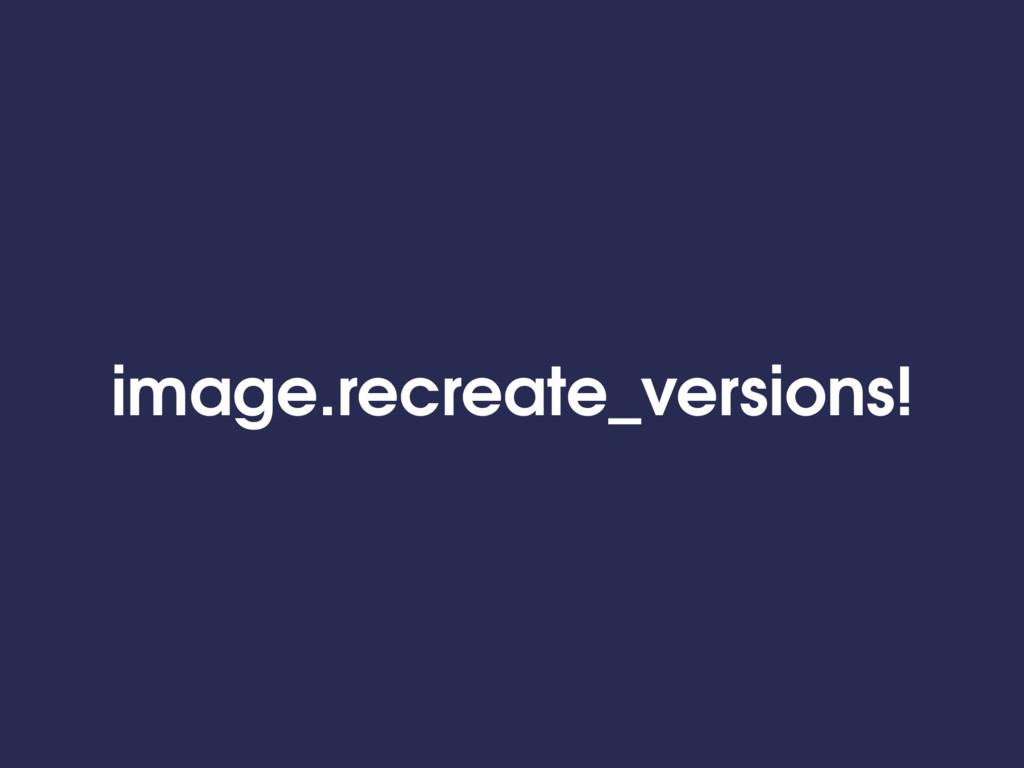 image.recreate_versions!