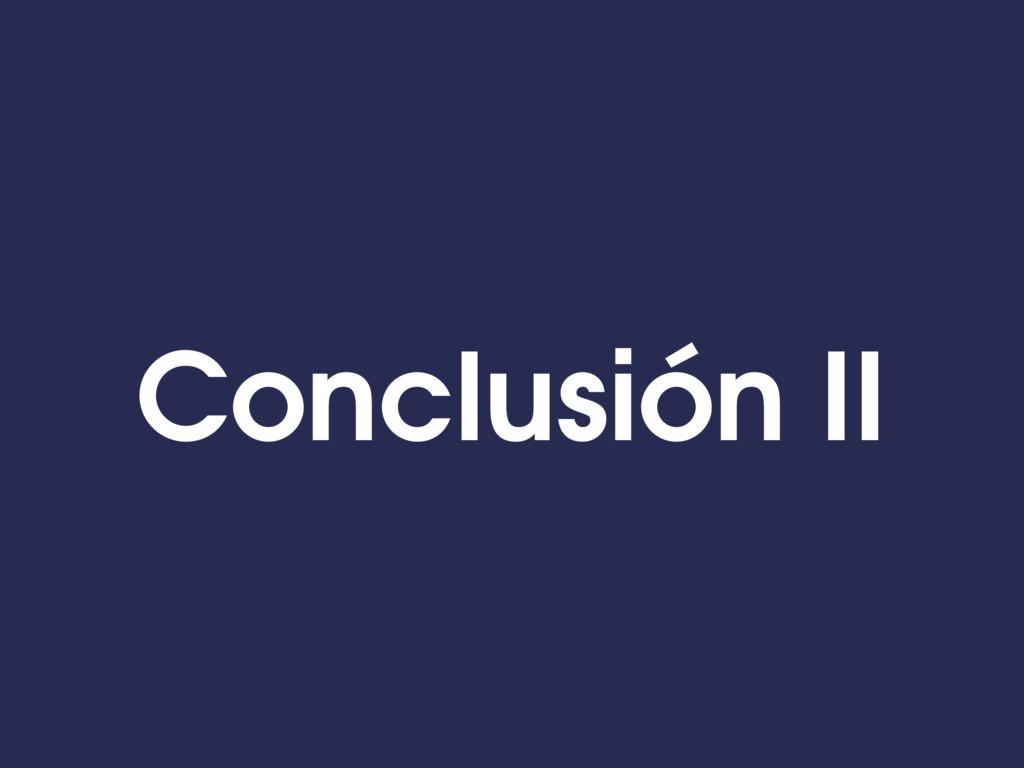 Conclusión II