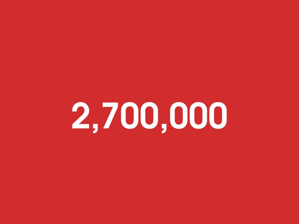 2,700,000