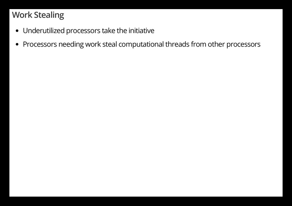 Work Stealing Underutilized processors take the...