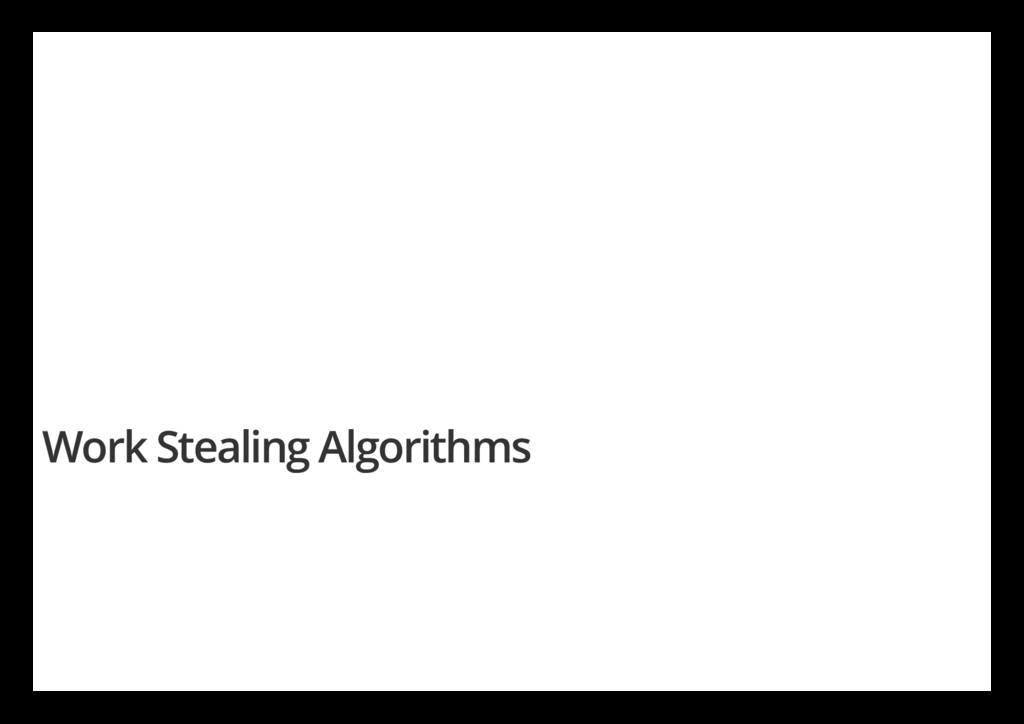Work Stealing Algorithms