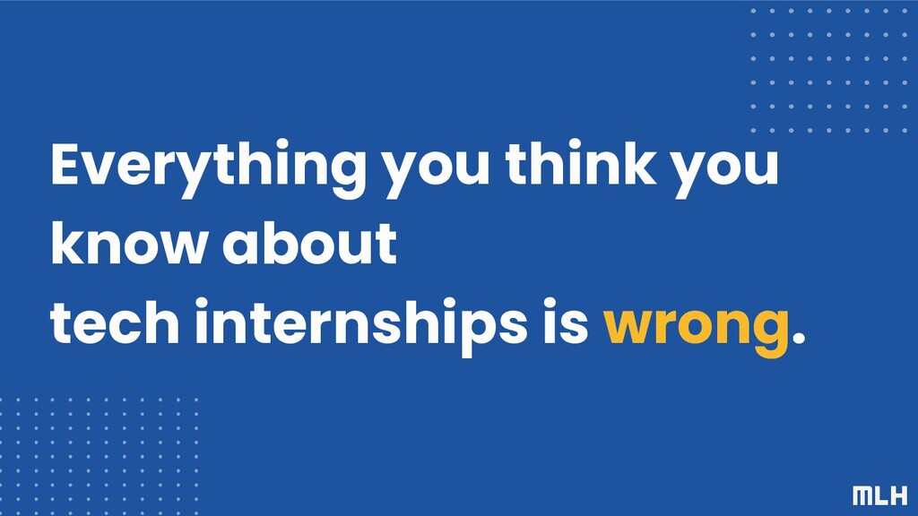 Everything you think you know about tech intern...