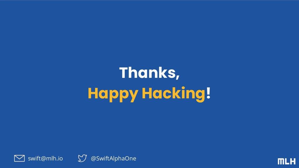 Thanks, Happy Hacking! swift@mlh.io @SwiftAlpha...