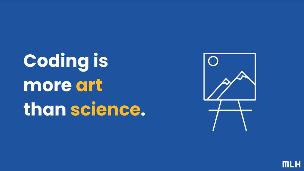 Coding is more art than science.