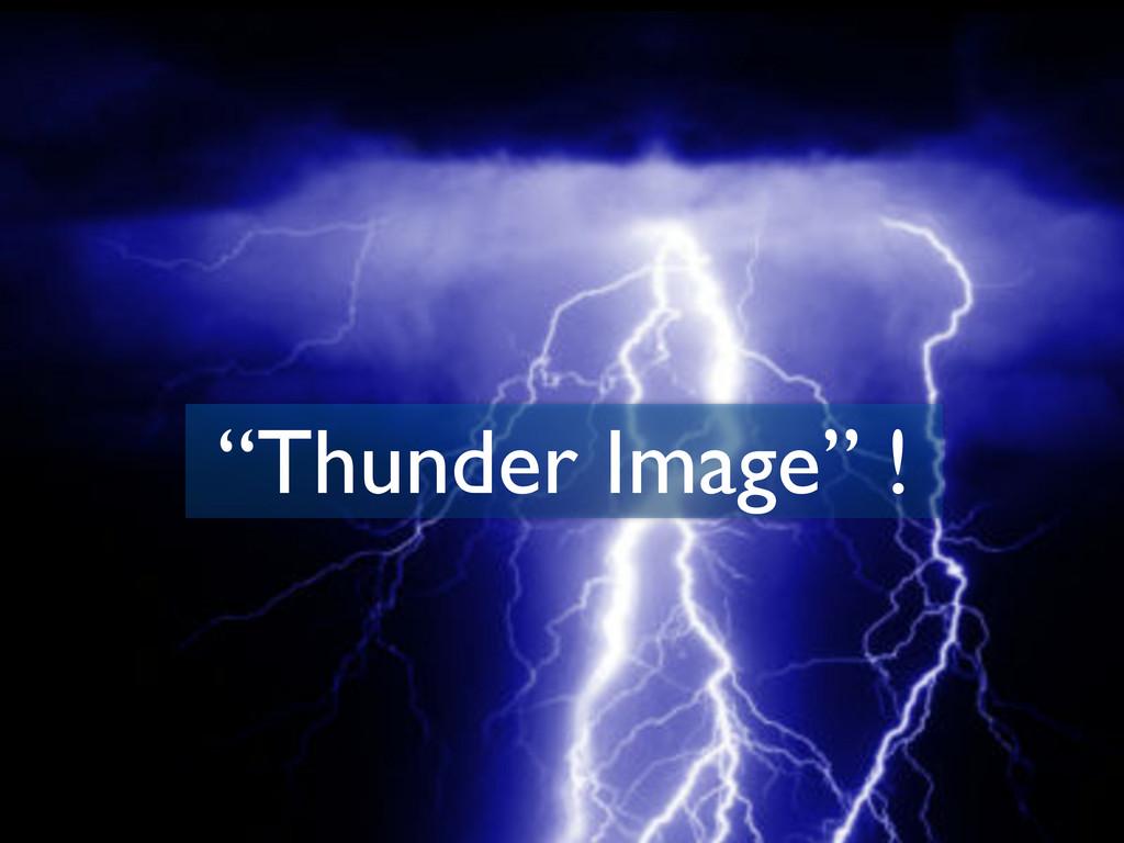 """""""Thunder Image"""" !"""