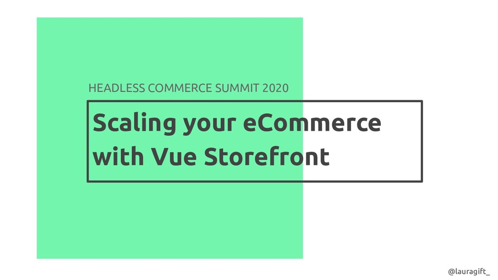 Scaling your eCommerce with Vue Storefront HEAD...