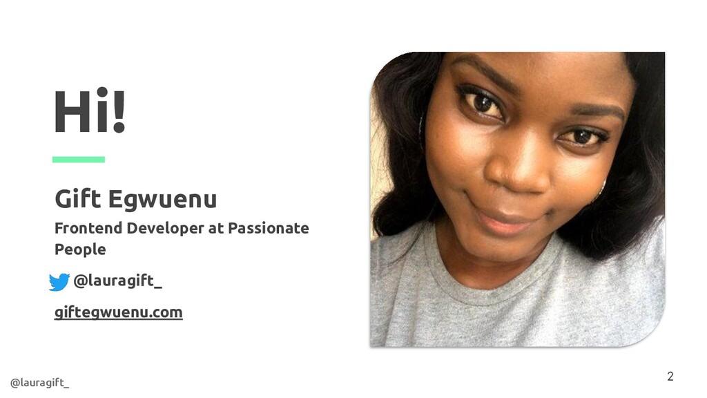 Hi! Gift Egwuenu Frontend Developer at Passiona...
