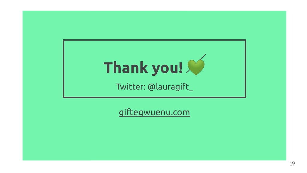 Twitter: @lauragift_ 19 Thank you!  giftegwuenu...